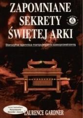 Okładka książki Zapomniane sekrety świętej Arki Laurence Gardner