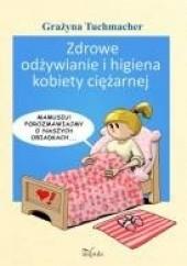 Okładka książki Zdrowe odżywianie i higiena kobiety ciężarnej Grażyna Tuchmacher