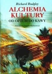 Okładka książki Alchemia kultury. Od opium do kawy Richard Rudgley