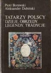 Okładka książki Tatarzy polscy. Dzieje, obrzędy, legendy, tradycje Piotr Borawski,Aleksander Dubiński