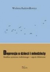 Okładka książki Depresja u dzieci i młodzieży Wioletta Radziwiłłowicz