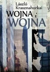Okładka książki Wojna i wojna László Krasznahorkai