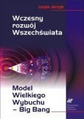 Okładka książki Wczesny rozwój Wszechświata Lucjan Jarczyk