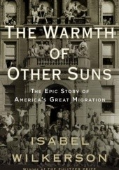 Okładka książki The Warmth of Other Suns. The Epic Story of America's Great Migration Isabel Wilkerson