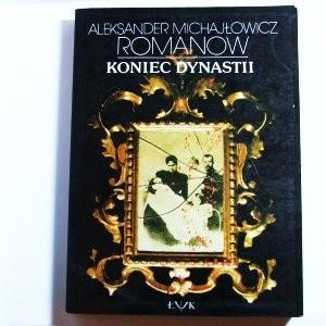 Okładka książki Koniec Dynastii Aleksander Michajłowicz Romanow