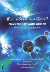 Okładka książki What the BLEEP do we know!? - Co my tak naprawdę wiemy!? William Arntz,Betsy Chasse,Mark Vicente
