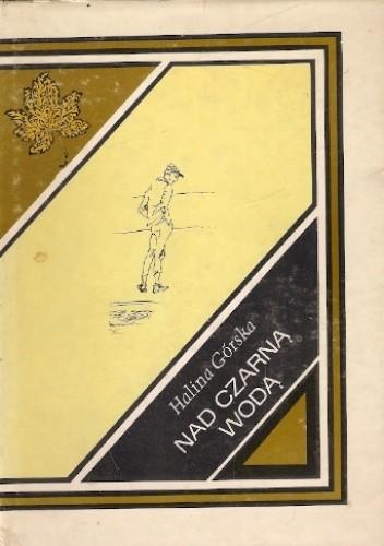 Okładka książki Nad czarną wodą Halina Górska