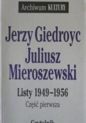 Okładka książki Listy 1949-1956. Cz. 1 Jerzy Giedroyć,Juliusz Mieroszewski