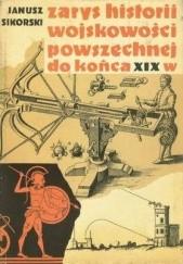 Okładka książki Zarys historii wojskowości powszechnej do końca wieku XIX Janusz Sikorski