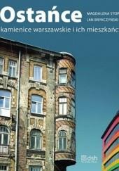 Okładka książki Ostańce. Kamienice warszawskie i ich mieszkańcy Magdalena Stopa,Jan Brykczyński