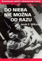 Okładka książki Do nieba nie można od razu Jacek E. Wilczur