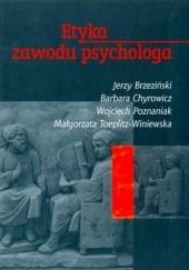 Okładka książki Etyka zawodu psychologa Jerzy Brzeziński,Barbara Chyrowicz,Małgorzata Teoplitz-Winiewska,Wojciech Poznaniak