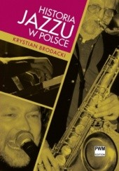 Okładka książki Historia jazzu w Polsce Krystian Brodacki