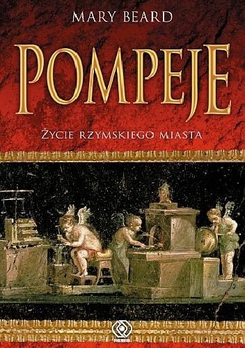 Okładka książki Pompeje. Życie rzymskiego miasta Mary Winifred Beard