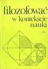 Okładka książki Filozofować w kontekście nauki Józef Życiński,Michał Heller,Alicja Michalik