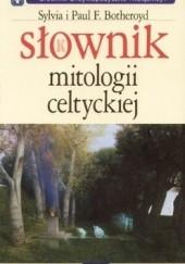 Okładka książki Słownik mitologii celtyckiej Sylvia i Paul Botheroyd