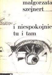 Okładka książki I niespokojnie, tu i tam Małgorzata Szejnert