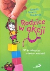 Okładka książki Rodzice w akcji. Jak przekazać dzieciom wartości. Monika Gajda,Marcin Gajda