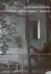Okładka książki Agnieszka Osiecka o kobietach, mężczyznach i świecie Piotr Derlatka,Anna Lambryczak,Michał Traczyk