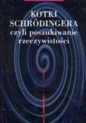 Okładka książki Kotki Schrodingera, czyli poszukiwanie rzeczywistości John Gribbin