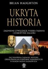 Okładka książki Ukryta historia: zaginione cywilizacje, wiedza tajemna i starożytne zagadki Brian Haughton