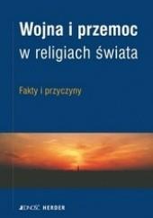 Okładka książki Wojna i przemoc w religiach świata. Fakty i przyczyny Hans-Peter Müller,Adel Theodor Khoury,Ekkehard Grundmann