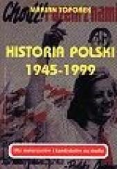 Okładka książki Historia Polski 1945-1999 : dla maturzystów i kandydatów na studia Marian Toporek