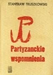 Okładka książki Partyzanckie wspomnienia Stanisław Truszkowski