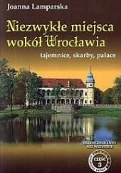 Okładka książki Niezwykłe miejsca wokół Wrocławia Joanna Lamparska
