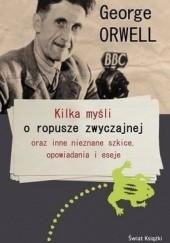Okładka książki Kilka myśli o ropusze zwyczajnej oraz inne nieznane szkice, opowiadania i eseje George Orwell