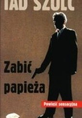 Okładka książki Zabić papieża Tad Szulc