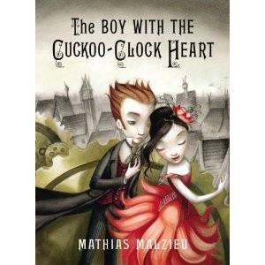 Okładka książki The Boy with the Cuckoo-Clock Heart Mathias Malzieu
