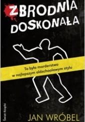 Okładka książki Zbrodnia doskonała Jan Wróbel