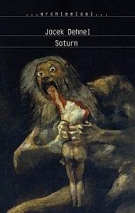 Okładka książki Saturn. Czarne obrazy z życia mężczyzn z rodziny Goya Jacek Dehnel