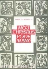 Okładka książki Mój Chrystus Połamany Ramon Cue Romano S.I.