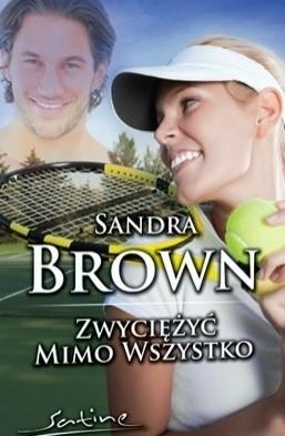 Okładka książki Zwyciężyć mimo wszystko Sandra Brown