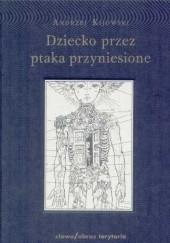 Okładka książki Dziecko przez ptaka przyniesione Andrzej Kijowski