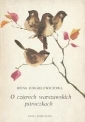 Okładka książki O czterech warszawskich pstroczkach Irena Jurgielewiczowa