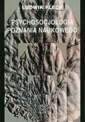 Okładka książki Psychosocjologia poznania naukowego Ludwik Fleck
