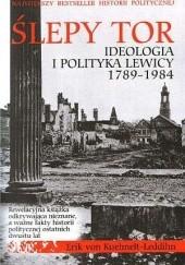 Okładka książki Ślepy tor. Ideologia i polityka Lewicy 1789-1984 Eric Kuehnelt-Leddihn