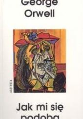 Okładka książki Jak mi się podoba. Eseje, felietony, listy. George Orwell
