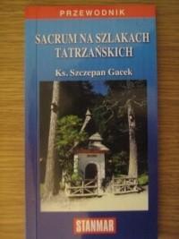 Okładka książki Sacrum na szlakach tatrzańskich ks. Szczepan Gacek