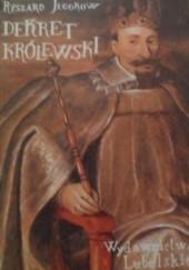Okładka książki Dekret królewski - powieść z czasów panowania króla Zygmunta III Wazy Ryszard Jegorow