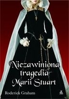 Okładka książki Niezawiniona tragedia Marii Stuart Roderick Graham