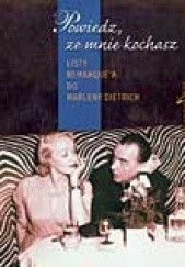 Okładka książki Powiedz, że mnie kochasz. Listy Remarque'a do Marleny Dietrich Thomas F. Schneider,Werner Fuld