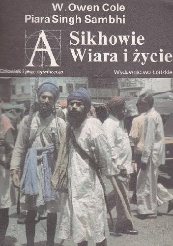 Okładka książki Sikhowie. Wiara i życie Cole William Owen,Piara Singh Sambhi