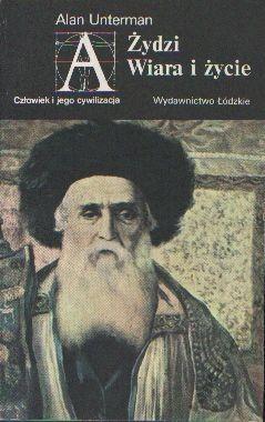Okładka książki Żydzi. Wiara i życie Alan Unterman