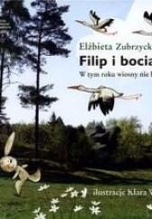 Okładka książki Filip i bociany. W tym roku wiosny nie będzie! Elżbieta Zubrzycka,Klara Wincenty