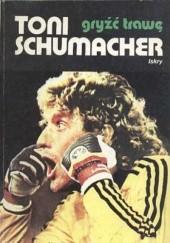 Okładka książki Gryźć trawę Toni Schumacher