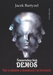 Okładka książki Śmiertelny bóg - demos. Pięć wykładów o demokracji i jej krytykach Jacek Bartyzel